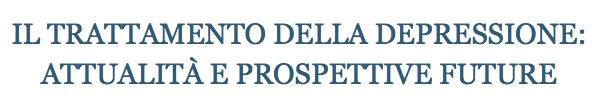 Il trattamento della depressione: attualità e prospettive future 13 giugno 2016 - Napoli